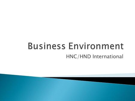 HNC/HND International.  To understand how the purpose of organisations are expressed in terms of vision, mission, values and goals.  To understand the.