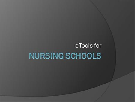 ETools for. I. Tools For Clinicals II. Tools For Courses III. Tools For Course Evaluations IV. Tools For Communities V. Tools For Continuing Ed/CEUs VI.