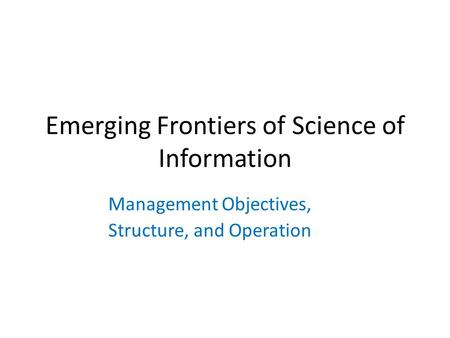 Emerging Frontiers of Science of Information Management Objectives, Structure, and Operation.