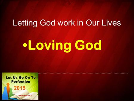 Letting God work in Our Lives Loving God. What is love? φιλέω, (phileō) – having affection as for a friend or brother Matt. 10:37, John 15:19 ἀ γάπη (agape),
