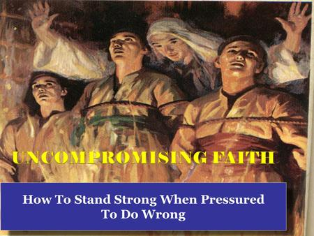 How To Stand Strong When Pressured To Do Wrong How To Stand Strong When Pressured To Do Wrong.