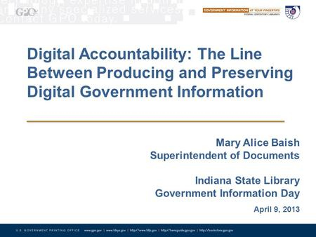 Digital Accountability: The Line Between Producing and Preserving Digital Government Information Mary Alice Baish Superintendent of Documents Indiana State.