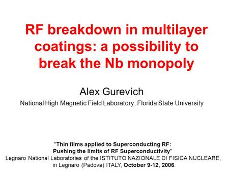 RF breakdown in multilayer coatings: a possibility to break the Nb monopoly Alex Gurevich National High Magnetic Field Laboratory, Florida State University.