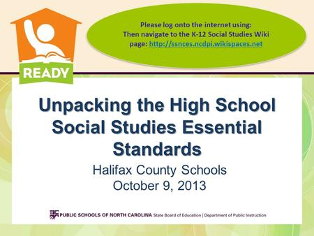 Unpacking the High School Social Studies Essential Standards Halifax County Schools October 9, 2013 Please log onto the internet using: Then navigate to.
