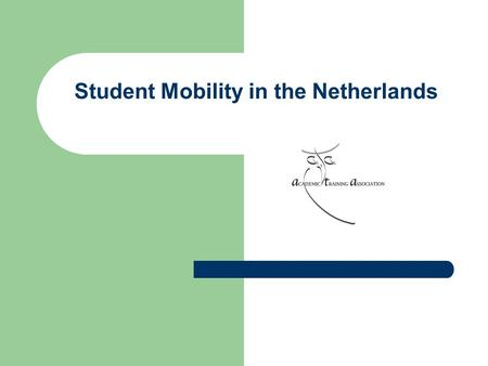 Student Mobility in the Netherlands. Introduction ATA is not a HE Institution General developments (Bologna Process Country Report) Student Mobility Factors.
