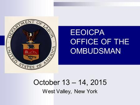 EEOICPA OFFICE OF THE OMBUDSMAN October 13 – 14, 2015 West Valley, New York.