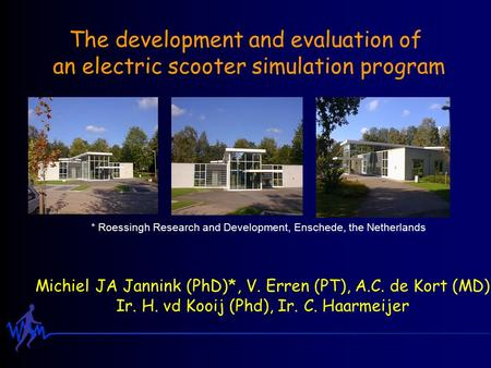 The development and evaluation of an electric scooter simulation program Michiel JA Jannink (PhD)*, V. Erren (PT), A.C. de Kort (MD), Ir. H. vd Kooij (Phd),