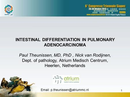 INTESTINAL DIFFERENTIATION IN PULMONARY ADENOCARCINOMA Paul Theunissen, MD, PhD, Nick van Rodijnen, Dept. of pathology, Atrium Medisch Centrum, Heerlen,