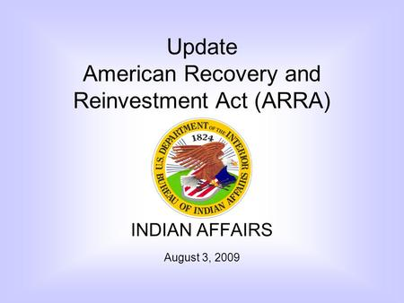 INDIAN AFFAIRS August 3, 2009 Update American Recovery and Reinvestment Act (ARRA)