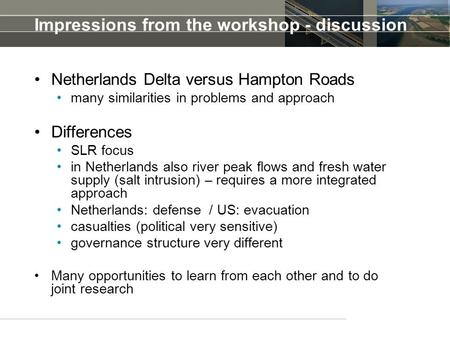 Impressions from the workshop - discussion Netherlands Delta versus Hampton Roads many similarities in problems and approach Differences SLR focus in Netherlands.