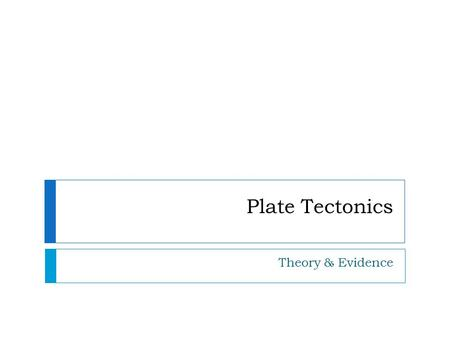Plate Tectonics Theory & Evidence. Chapter 32 Historical Development of Theory  Alfred L. Wegener (1880-1930)  The Origin of Continents and Oceans (1915)