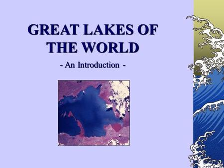 GREAT LAKES OF THE WORLD - An Introduction - - An Introduction -