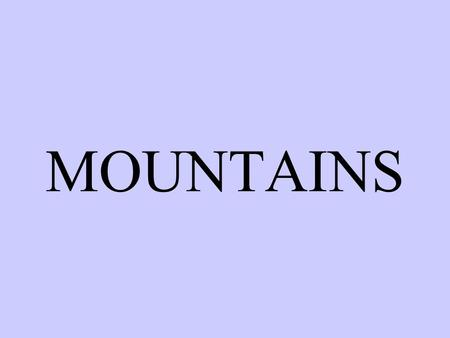 MOUNTAINS. There are four main types of mountains.
