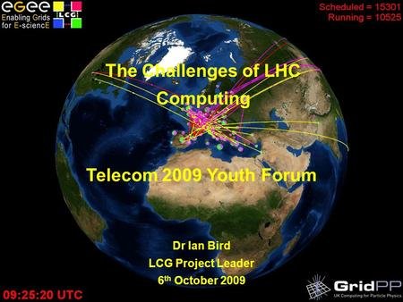 The LHC Computing Grid – February 2008 The Challenges of LHC Computing Dr Ian Bird LCG Project Leader 6 th October 2009 Telecom 2009 Youth Forum.