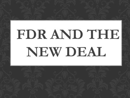 FDR AND THE NEW DEAL. The severity of the Great Depression turned government away from a policy of laissez faire (no government interference in the.