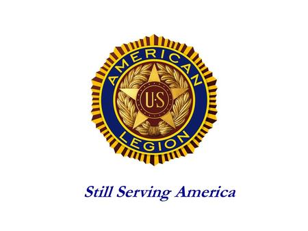 Still Serving America. The American Legion Family Support Network.