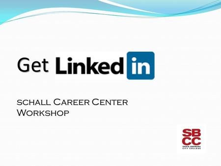 Get schall Career Center Workshop. What is Linkedin? What is Linkedin? A social networking website for people in professional occupations. Launched in.
