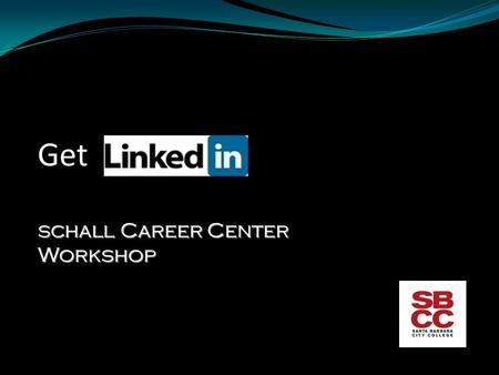 Get schall Career Center Workshop. What is Linkedin? A social networking website for people in professional occupations. Launched in 2003 it is mainly.