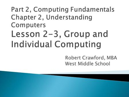 Robert Crawford, MBA West Middle School.  Compare and contrast different kinds of computers used in organizations.  Compare and contrast different kinds.