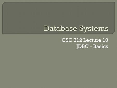 CSC 312 Lecture 10 JDBC - Basics. Network Client Machine Server Machine (raptor.cs.mercer.edu) Client Application Server Prog. (Oracle) Database (csc312std)