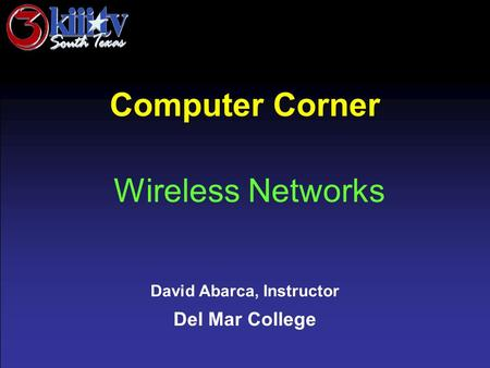 David Abarca, Instructor Del Mar College Computer Corner Wireless Networks.