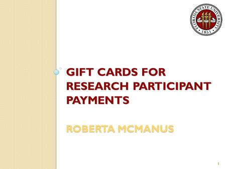 GIFT CARDS FOR RESEARCH PARTICIPANT PAYMENTS ROBERTA MCMANUS 1.
