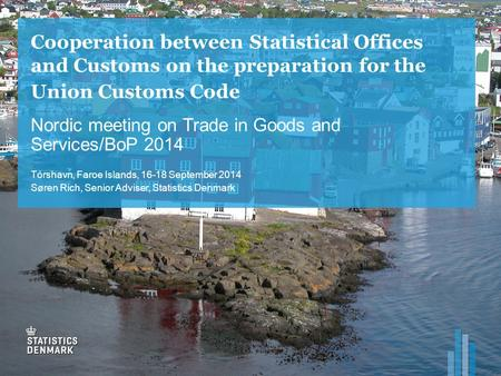 Cooperation between Statistical Offices and Customs on the preparation for the Union Customs Code Nordic meeting on Trade in Goods and Services/BoP 2014.