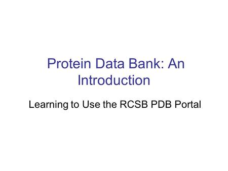 Protein Data Bank: An Introduction Learning to Use the RCSB PDB Portal.