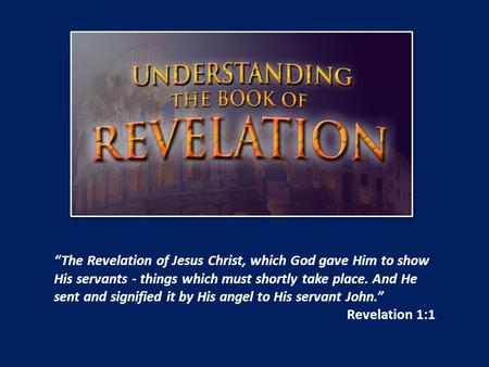 """The Revelation of Jesus Christ, which God gave Him to show His servants - things which must shortly take place. And He sent and signified it by His angel."