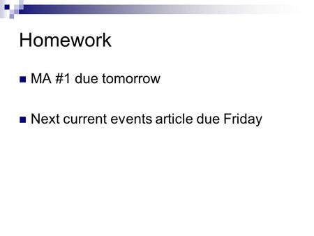 Homework MA #1 due tomorrow Next current events article due Friday.