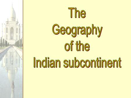 The Geography of the Indian subcontinent.
