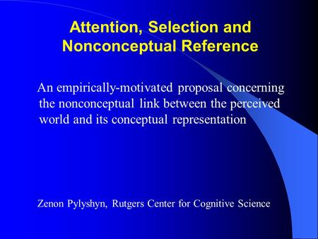 Attention, Selection and Nonconceptual Reference An empirically-motivated proposal concerning the nonconceptual link between the perceived world and its.