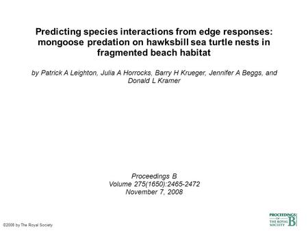 Predicting species interactions from edge responses: mongoose predation on hawksbill sea turtle nests in fragmented beach habitat by Patrick A Leighton,
