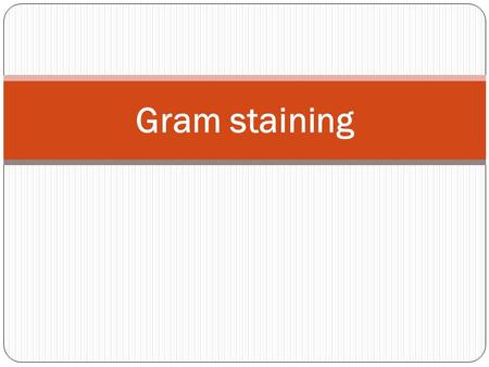Gram staining.  Gram stain kits is used to stain microorganisms from cultures and specimens by the differential gram method.  The Gram stain is used.