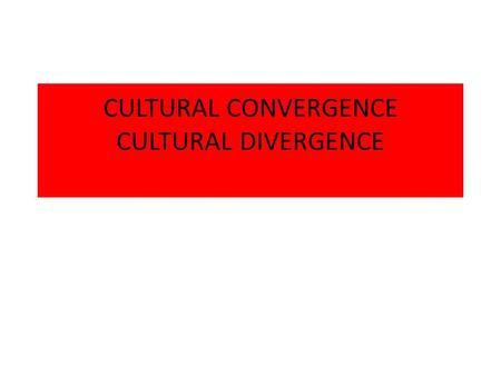 CULTURAL CONVERGENCE CULTURAL DIVERGENCE. CULTURE OUTLINE WHAT IS CULTURE? BASIC NEEDS OF ALL PEOPLE IS CULTURE LEARNED? INHERITED? CULTURE VARIES BETWEEN.