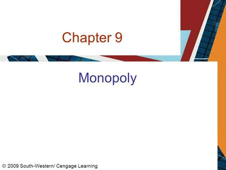 Chapter 9 Monopoly © 2009 South-Western/ Cengage Learning.