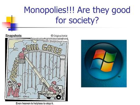 Monopolies!!! Are they good for society?. Monopoly Characteristics: 1. Number of Firms = 1 2. Variety of Goods = None 3. Barriers to Entry = Complete.