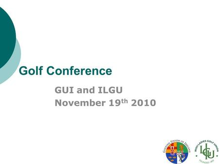 Golf Conference GUI and ILGU November 19 th 2010.