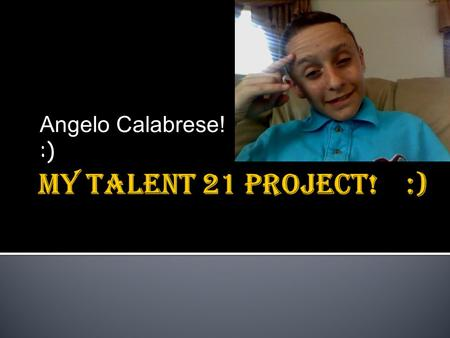 Angelo Calabrese! :)  If you go to the website linked at the bottom you will find out information that you never knew. You will know how The world feels.