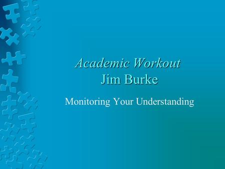 Academic Workout Jim Burke Monitoring Your Understanding.