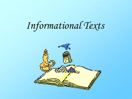 Informational Texts. Before Reading Preview the text Unit title. Chapter title. Sub headings. First and last paragraph. Bold face terms. Repeated terms.