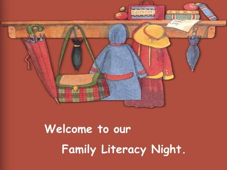 Welcome to our Family Literacy Night..