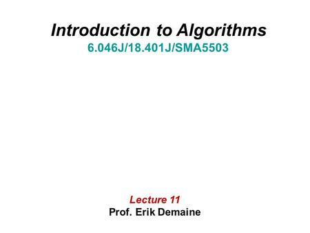 Introduction to Algorithms 6.046J/18.401J/SMA5503 Lecture 11 Prof. Erik Demaine.
