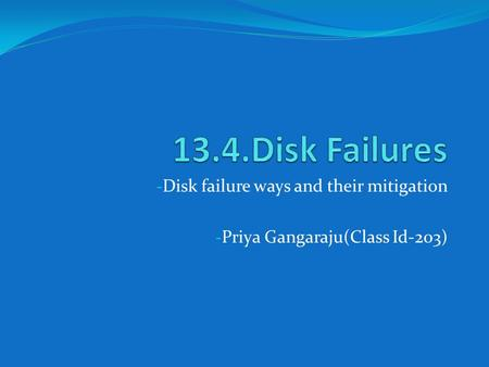 - Disk failure ways and their mitigation - Priya Gangaraju(Class Id-203)