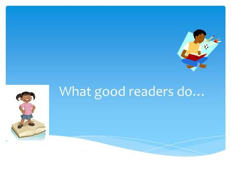What good readers do….