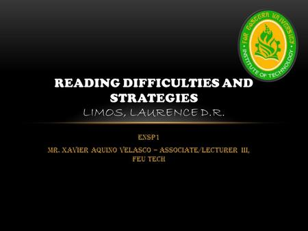 READING DIFFICULTIES AND STRATEGIES Limos, Laurence D.R.