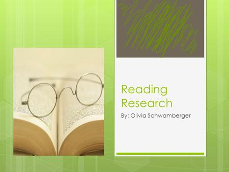 Reading Research By: Olivia Schwamberger. My Practice OAA scores.