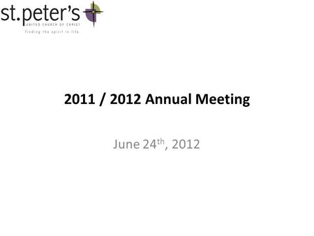 2011 / 2012 Annual Meeting June 24 th, 2012. Agenda Welcome Approval of Minutes Mission Statement Addition of YMA Position Budget Mission Distributions.