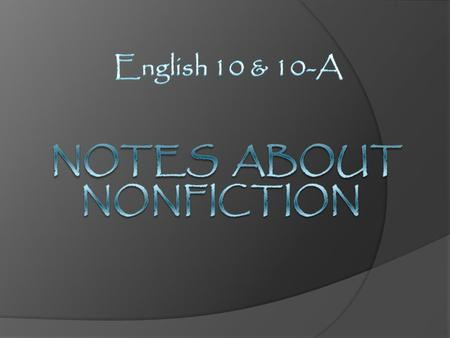 Nonfiction is…  Text that is not fictional; designed primarily to explain, argue, instruct or describe rather than entertain. For the most part, its.
