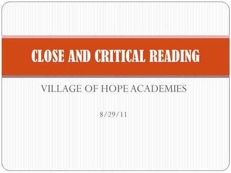VILLAGE OF HOPE ACADEMIES 8/29/11 CLOSE AND CRITICAL READING.